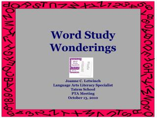Word Study Wonderings   Joanne C. Letwinch Language Arts Literacy Specialist Tatem School PTA Meeting October 13, 2010