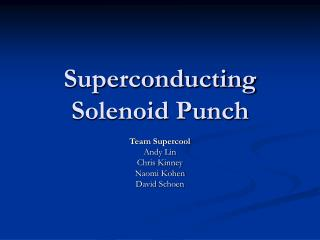 Superconducting Solenoid Punch