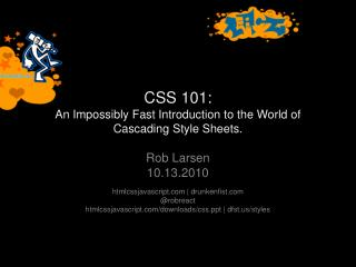 CSS 101:  An Impossibly Fast Introduction to the World of Cascading Style Sheets.