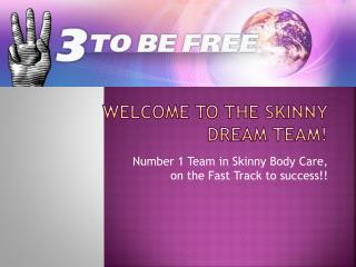 Welcome to the Skinny  Dream Team!