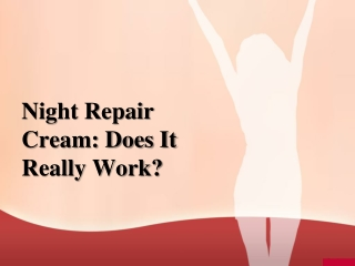 Night Repair Cream: Does It Really Work?