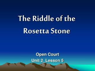 The Riddle of the  Rosetta Stone
