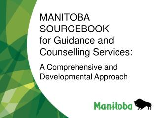 MANITOBA SOURCEBOOK              for Guidance and Counselling Services:  A Comprehensive and   Developmental Approach