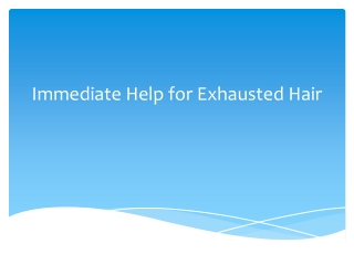 Immediate Help for Exhausted Hair