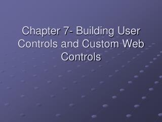 Chapter 7- Building User Controls and Custom Web Controls