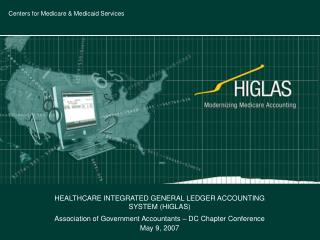 HEALTHCARE INTEGRATED GENERAL LEDGER ACCOUNTING SYSTEM (HIGLAS)  Association of Government Accountants – DC Chapter Co