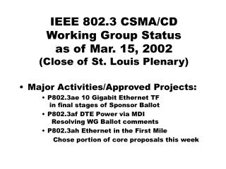 IEEE 802.3 CSMA/CD Working Group Status as of Mar. 15, 2002 (Close of St. Louis Plenary)