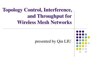 Topology Control, Interference, and Throughput for  Wireless Mesh Networks
