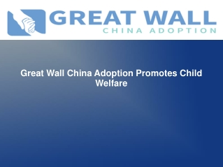 Great Wall China Adoption Promotes Child Welfare