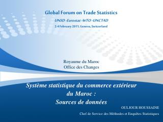 Global Forum on Trade Statistics UNSD - Eurostat  -WTO -UNCTAD 2-4  February 2011, Geneva, Switzerland