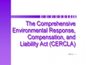 The Comprehensive Environmental Response, Compensation, and Liability Act CERCLA