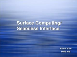 Surface Computing/ Seamless Interface