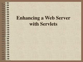 Enhancing a Web Server  with Servlets