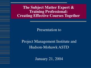 The Subject Matter Expert &  Training Professional: Creating Effective Courses Together