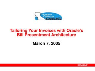 Tailoring Your Invoices with Oracle's Bill Presentment Architecture March 7, 2005