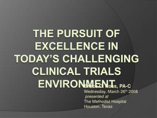 The Pursuit of Excellence in Today's Challenging Clinical Trials Environment