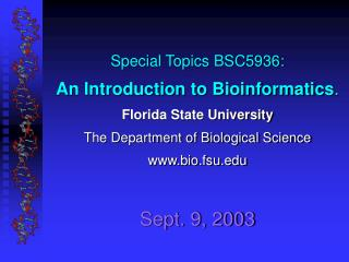 Special Topics BSC5936: An Introduction to Bioinformatics . Florida State University The Department of Biological Scienc