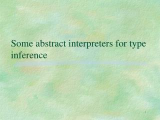 Some abstract interpreters for type inference