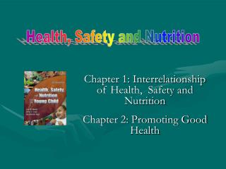 Chapter 1: Interrelationship of Health,  Safety and Nutrition  Chapter 2: Promoting Good Health