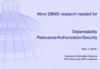 More DBMS research needed for   Dependability  Relevance