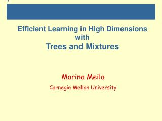 Efficient Learning in High Dimensions with Trees and Mixtures