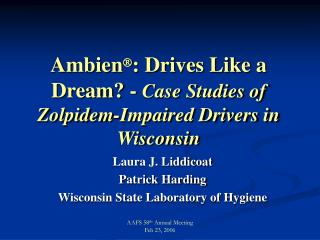 Ambien  : Drives Like a Dream? -  Case Studies of Zolpidem-Impaired Drivers in Wisconsin