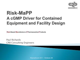 Risk- MaPP A  cGMP  Driver for Contained Equipment and Facility Design Risk -Based  Ma nufacture of  P harmaceutical  P