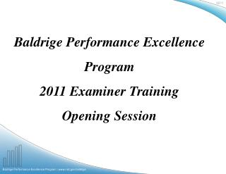 Baldrige Performance Excellence Program 2011 Examiner Training Opening Session