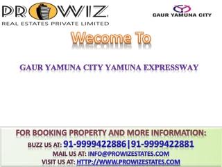 Gaur Yamuna City @ 91-9999422881