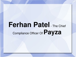 Ferhan Patel - The Chief Compliance Officer Of Payza