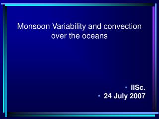 Monsoon Variability and convection over the oceans