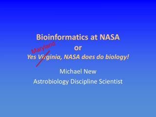 Bioinformatics at NASA or Yes Virginia, NASA does do biology!