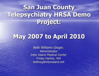 San Juan County Telepsychiatry HRSA Demo Project:   May 2007 to April 2010