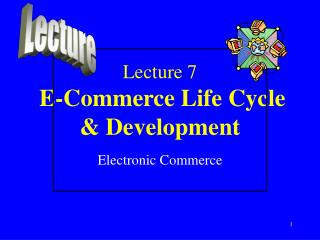 Lecture 7 E-Commerce Life Cycle & Development