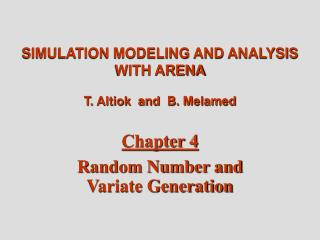 SIMULATION MODELING AND ANALYSIS WITH ARENA T. Altiok  and  B. Melamed Chapter 4 Random Number and  Variate Generation