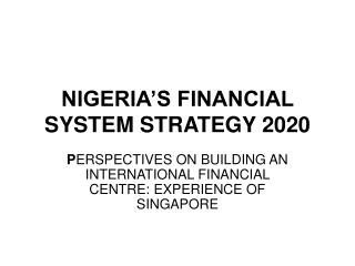 NIGERIA'S FINANCIAL SYSTEM STRATEGY 2020