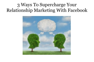 3 Ways To Supercharge Your Relationship Marketing