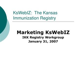 KsWebIZ:  The Kansas Immunization Registry