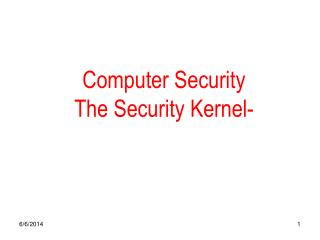 Computer Security The Security Kernel-