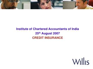 Institute of Chartered Accountants of India 25 th  August 2007 CREDIT INSURANCE