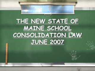 THE NEW STATE OF MAINE SCHOOL CONSOLIDATION LAW JUNE 2007