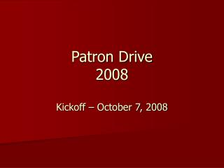 Patron Drive 2008 Kickoff – October 7, 2008