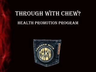 Through with Chew?