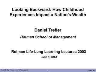Looking Backward: How Childhood Experiences Impact a Nation's Wealth Daniel Trefler Rotman School of Management