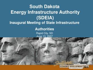 South Dakota  Energy Infrastructure Authority  (SDEIA) Inaugural Meeting of State Infrastructure Authorities Rapid City,