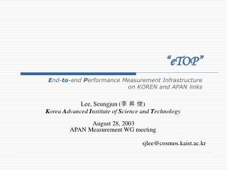 Lee, Seungjun    Korea Advanced Institute of Science and Technology   August 28, 2003 APAN Measurement WG meeting   sjle