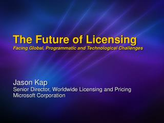The Future of Licensing Facing Global, Programmatic and Technological Challenges
