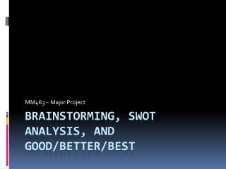 Brainstorming, SWOT Analysis, and Good/Better/Best