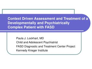 Context Driven Assessment and Treatment of a  Developmentally and Psychiatrically  Complex Patient with FASD
