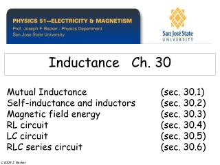 Mutual Inductance    sec. 30.1  Self-inductance and inductors  sec. 30.2  Magnetic field energy   sec. 30.3  RL circuit
